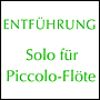 ENTFÜHRUNG for piccolo flute